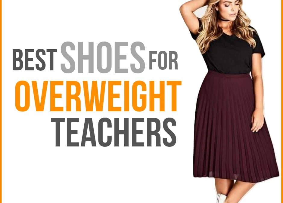 Best Shoes for Overweight Teachers 2019 – Reviews
