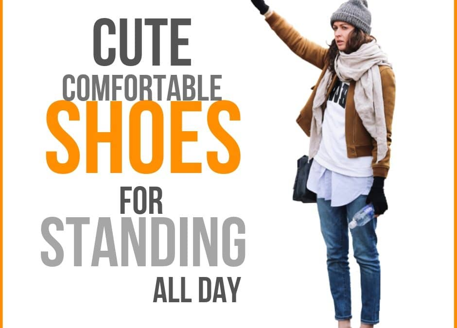 Cute Comfortable Shoes for Standing all Day