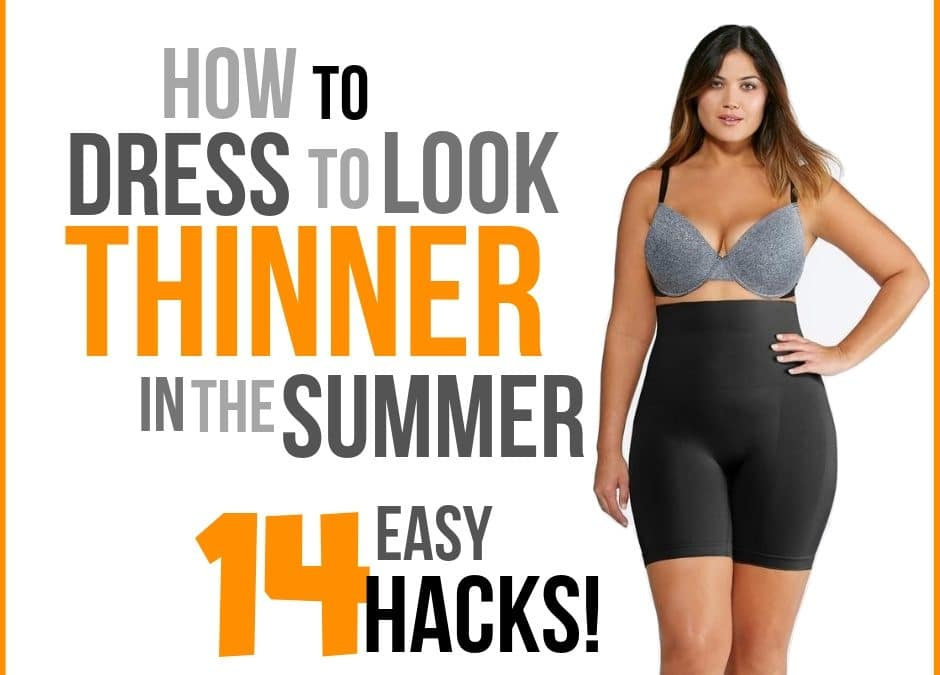 How to Dress to Look Thinner in Summer 2019