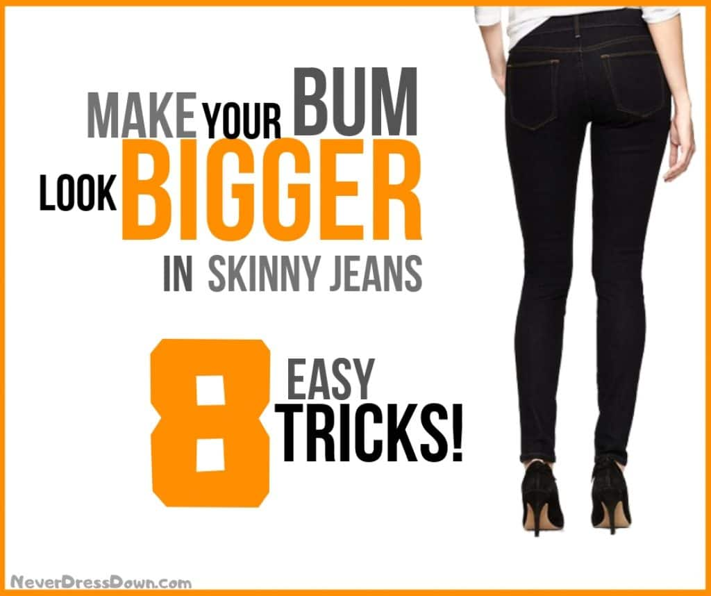 How to Make Your Bum Look Bigger in Skinny Jeans