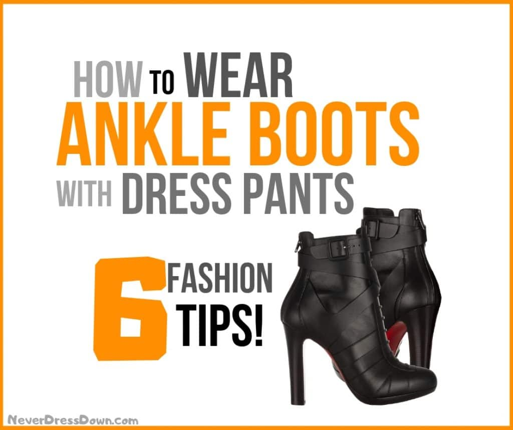 How to Wear Ankle Boots with Dress Pants