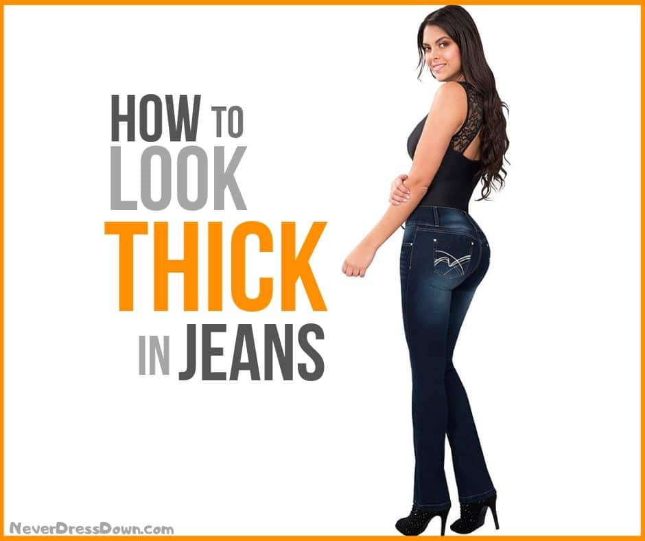 How to Look Thick in Jeans