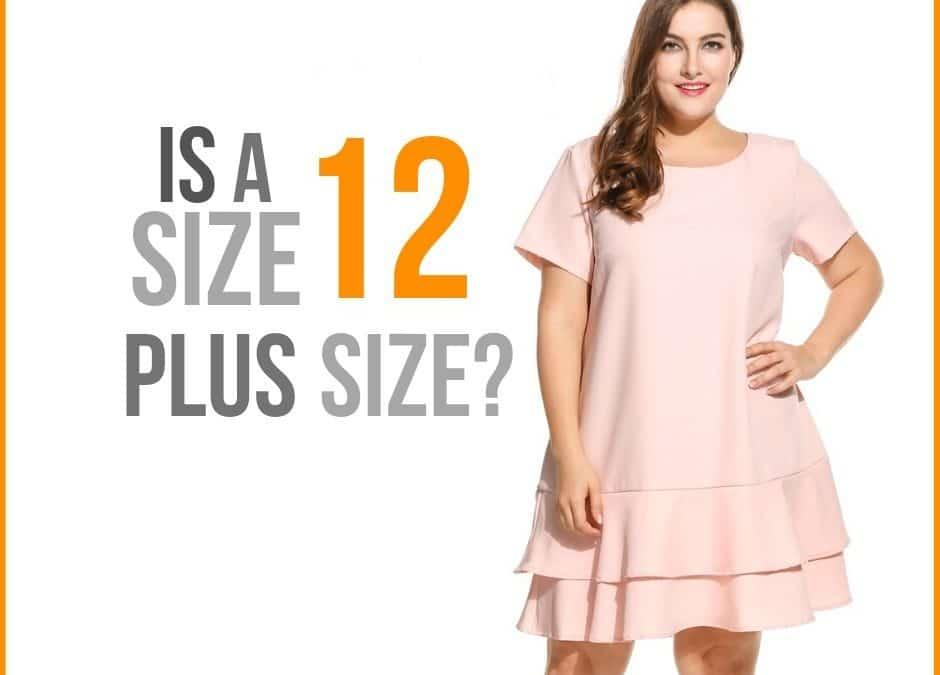 Is a Size 12 Plus Size? Is it Dangerous?