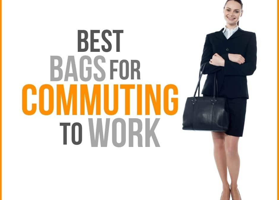 Best Bags for Commuting to Work in 2019