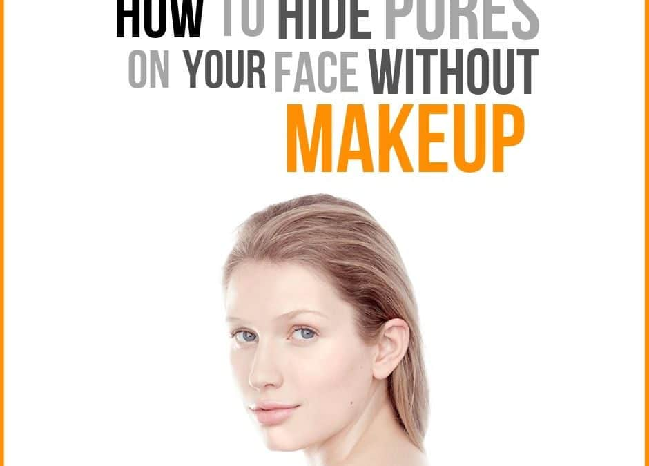 How to Hide Pores on Face without Makeup